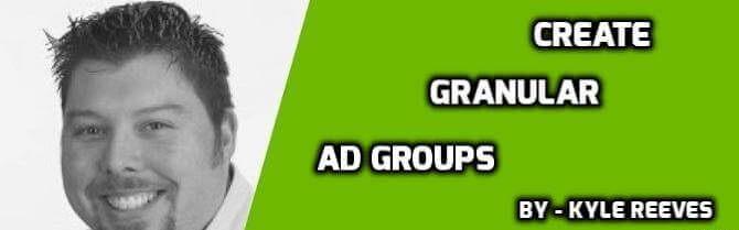 Create Granular Ad Groups